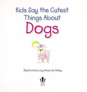 Cover of: Kids say the cutest things about dogs | West Side Publishing Staff