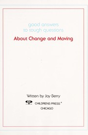 Cover of: About Change and Moving (Good Answers to Tough Questions) | Joy Wilt Berry