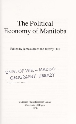 The Political economy of Manitoba by edited by James Silver and Jeremy Hull.