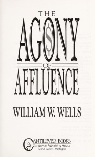 The agony of affluence by William W. Wells
