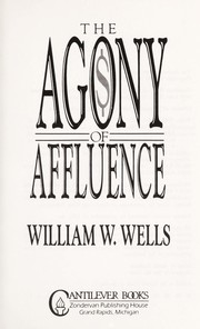 Cover of: The agony of affluence | William W. Wells