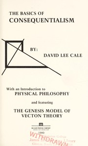 Cover of: Basics of consequentialism | David Lee Cale