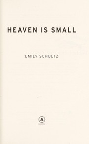Cover of: Heaven is small | Emily Schultz