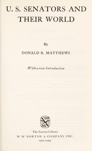 Cover of: U.S. Senatorsand their world | Donald R. Matthews