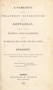 Cover of: A narrative of the treatment experienced by a gentleman, during a state of mental derangement; designed to explain the causes and the nature of insanity, and to expose the injudicious conduct pursued towards many unfortunate sufferers under that calamity | Perceval, John
