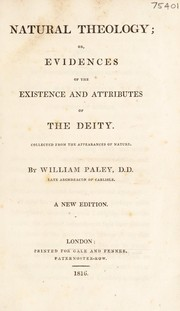 Cover of: Natural theology; or, evidences of the existence and attributes of the Deity. Collected from the appearances of nature | William Paley