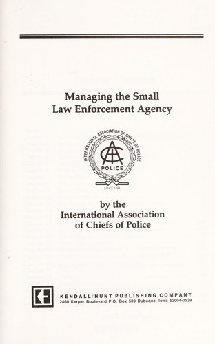 Managing the Small Law Enforcement Agency by IACP Staff