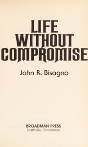 Cover of: Life without compromise | John R. Bisagno