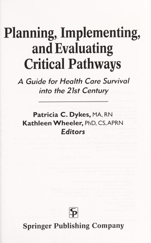 Planning, implementing, and evaluating critical pathways : a guide for health care survival into the 21st century / Patricia C. Dykes, Kathleen Wheeler, editors by