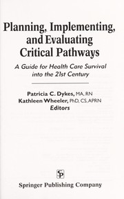 Cover of: Planning, implementing, and evaluating critical pathways : a guide for health care survival into the 21st century / Patricia C. Dykes, Kathleen Wheeler, editors |