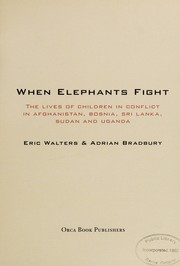 Cover of: When elephants fight : the lives of children in conflict in Afghanistan, Bosnia, Sri Lanka, Sudan, and Uganda | Eric Walters