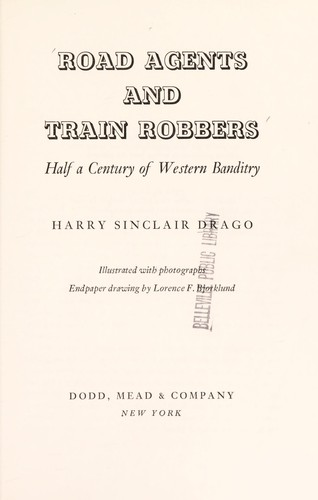 Road agents and train robbers by Harry Sinclair Drago