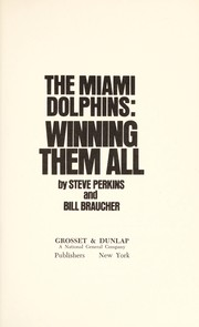 Cover of: The Miami Dolphins: winning them all | Steve Perkins