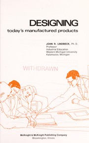 Cover of: Designing; today's manufactured products | John Robert Lindbeck