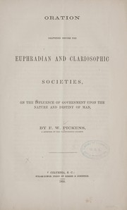 Cover of: Oration delivered before the Euphradian and Clariosophic Societies | F. W. Pickens