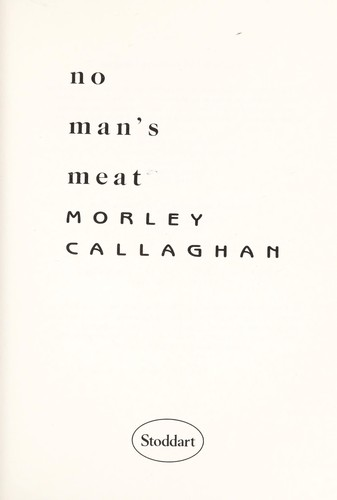 No Man's Meat by Morley Callaghan