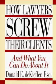 Cover of: How lawyers screw their clients and what you can do about it