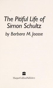 Cover of: The pitiful life of Simon Schultz | Barbara M. Joosse