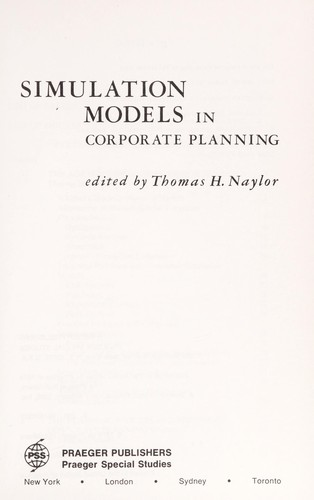 Simulation models in corporate planning by edited by Thomas H. Naylor.