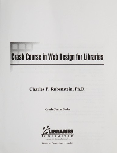 Crash course in Web design for libraries by Charles P. Rubenstein