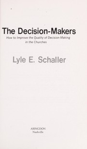 Cover of: The decision-makers: how to improve the quality of decision-making in the churches