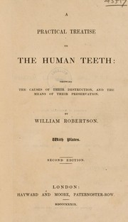 Cover of: A practical treatise on the human teeth: showing the causes of their destruction, and the means of their preservation | William Robertson