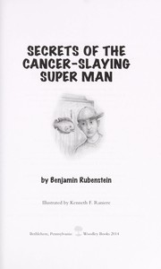 Cover of: Secrets of the cancer-slaying super man | Benjamin Rubenstein
