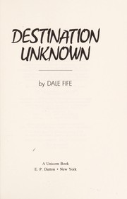 Cover of: Destination unknown | Dale Fife