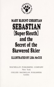 Cover of: Sebastian (super sleuth) and the secret of the skewered skier
