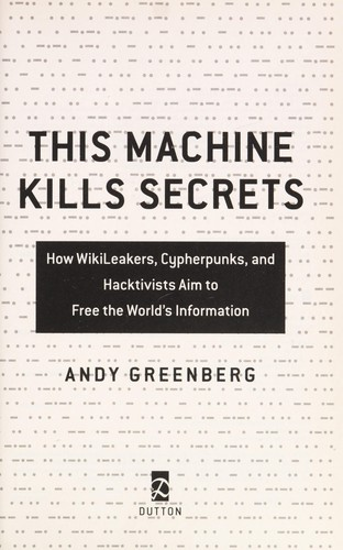 This machine kills secrets by Andy Greenberg