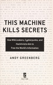 Cover of: This machine kills secrets | Andy Greenberg