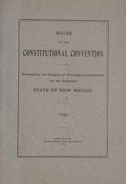 Cover of: Rules of the Constitutional convention formed for the purpose of framing | New Mexico. Constitutional Convention