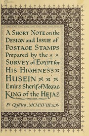 Cover of: A short note on the design and issue of postage stamps, prepared by the Survey of Egypt for His Highness Husein, Emir and Sherif of Mecca & King of the Hejaz | Egypt. Maṣlaḥat al-Misāḥah