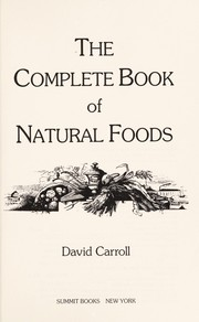 Cover of: The complete book of natural foods | David Carroll
