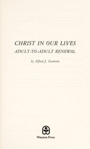 Cover of: Christ in our lives | Alfred J. Garrotto