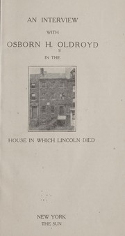Cover of: An interview with Osborn H. Oldroyd in the house in which Lincoln died. | Osborn H. Oldroyd