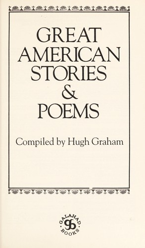 Great American stories, poems & essays by compiled by Hugh Graham.