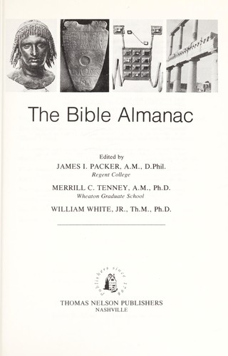 The Bible almanac by edited by James I. Packer, Merrill C. Tenney, William White, Jr.