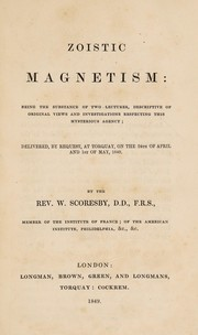 Cover of: Zoistic magnetism: being the substance of two lectures, descriptive of original views and investigations respecting this mysterious agency; delivered ... at Torquay, on the 24th of April and 1st of May, 1849