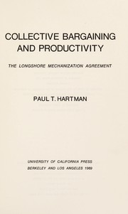 Cover of: Collective bargaining and productivity | Paul T. Hartman