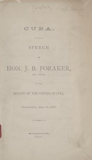 Cover of: Cuba; speech of Hon. J. B. Foraker, of Ohio, in the Senate of the United States, Wednesday, May 19, 1897