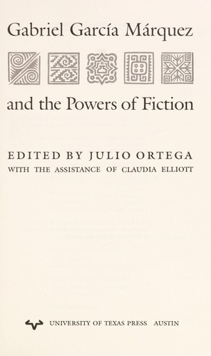 Gabriel García Márquez and the powers of fiction by edited by Julio Ortega with the assistance of Claudia Elliott.