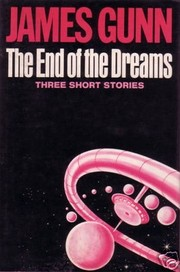 Cover of: The end of the dreams: three short novels about space, happiness, and immortality