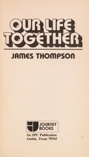 Cover of: Our life together | Thompson, James