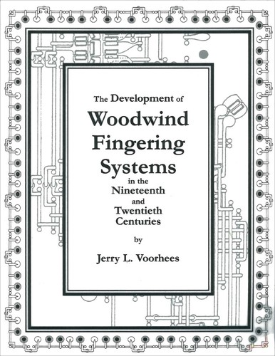 The Development of Woodwind Fingering Systems in the Nineteenth and Twentieth Centuries by J. L. Voorhees