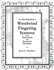 Cover of: The Development of Woodwind Fingering Systems in the Nineteenth and Twentieth Centuries | J. L. Voorhees