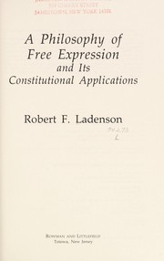 Cover of: A philosophy of free expression and its constitutional applications