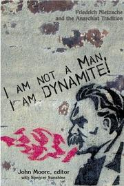Cover of: I Am Not a Man, I Am Dynamite! Friedrich Nietzsche and the Anarchist Tradition |