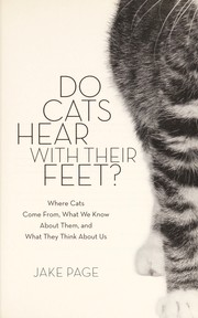 Cover of: Cats hear with their feet: where cats come from, what we know about them, and what they think about us