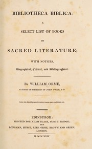 Cover of: Bibliotheca biblica: a select list of books on sacred literature; with notices, biographical, critical, and bibliographical | Orme, William